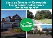 Terreno en venta concepcion sector aeropuerto en concepción